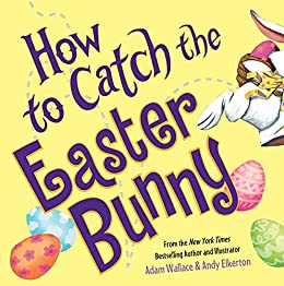 How to Catch the Easter Bunny by [Adam Wallace, Andy Elkerton]