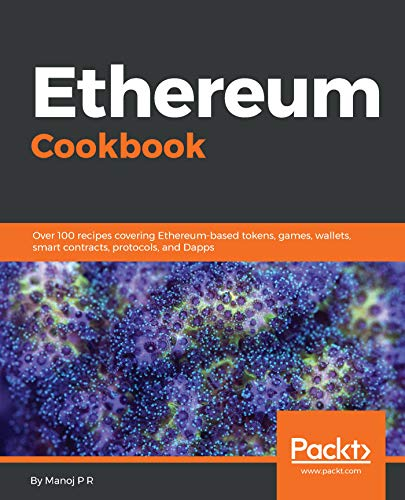 Ethereum Cookbook: Over 100 recipes covering Ethereum-based tokens, games, wallets, smart contracts, protocols, and Dapps (English Edition)