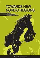 Towards New Nordic Regions: Politics, Administration and Regional Development