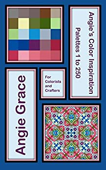 Angie's Color Inspiration - Palettes 1 to 250 (Angie's Color Inspiration for Colorists and Crafters) by [Angie Grace]