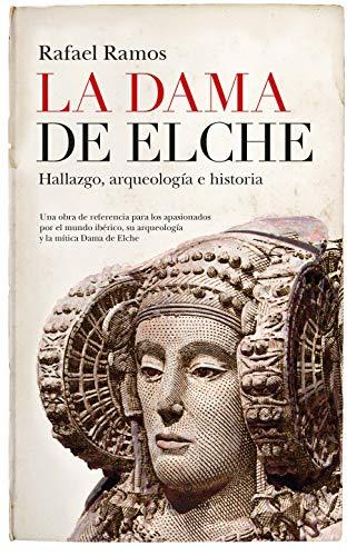La Dama de Elche: Hallazgo, arqueología e historia (Huellas del pasado)