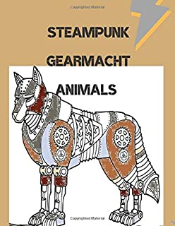 Steampunk Gearmacht Animals: Mechanized Animals Coloring Book. Vintage Gears and Gadget built into animals to color. Adult...