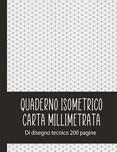 Quaderno Isometrico Carta Millimetrata: Taccuino In Carta Millimetrata | Sketchbook 3D | Design Infinito: 200 Pagine | 8,5 X 11 Pollici | Regalo Per Studenti Di Ingegneria In Carta Millimetrata 3D I.