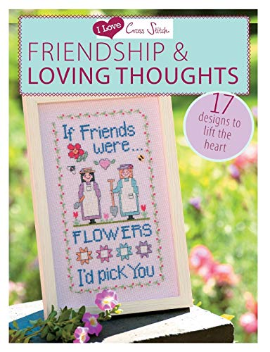 Friendship & Loving Thoughts: 17 Designs to Lift the Heart (I Love Cross Stitch)