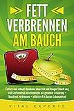 Fett verbrennen am Bauch: Einfach und schnell abnehmen ohne Diät und Hunger!...