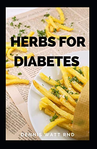 HERBS FOR DIABETES: All You Need To Know About Using Natural Herbs To Fight And Cure Diabetes