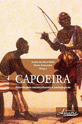 Capoeira: abordagens socioculturais e pedagógicas (Educação e Pedagogia: Educação, Tecnologias e Transdisciplinaridades) (Portuguese Edition)