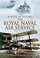 The Royal Naval Air Service During the Great War (Voices in Flight)
