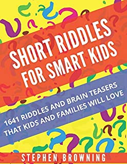 Short Riddles For Smart Kids: 1641 Riddles And Brain Teasers That Kids And Families Will Love