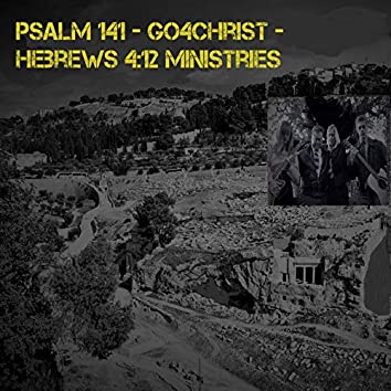 Psalm 141 - Go4Christ - Hebrews 4:12 Ministries