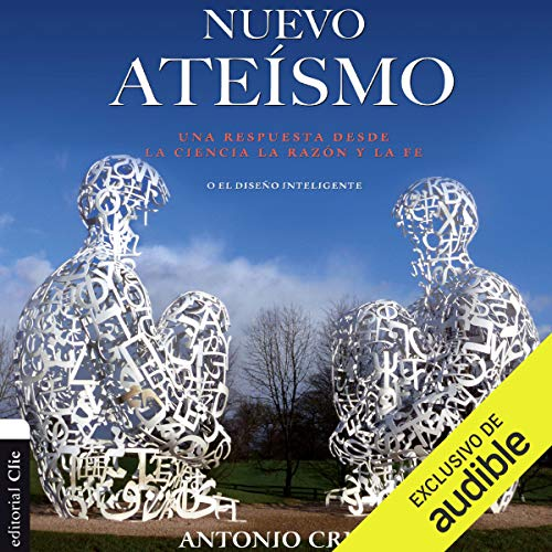 Nuevo ateísmo [New Atheism]     Una respuesta desde la ciencia, la razón y la fe o el diseño inteligente [An Answer from Science, Reason and Faith or Intelligent Design]              By:                                                                                                                                 Antonio Cruz                               Narrated by:                                                                                                                                 Joan Espinosa                      Length: 6 hrs and 39 mins     4 ratings     Overall 4.0