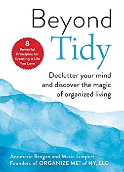 Beyond Tidy  Declutter Your Mind and Discover the Magic of Organized Living