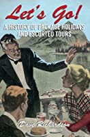 Let's Go: A History of Package Holidays and Escorted Tours