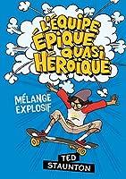L' Équipe Épique Quasi Héroïque: Mélange Explosif