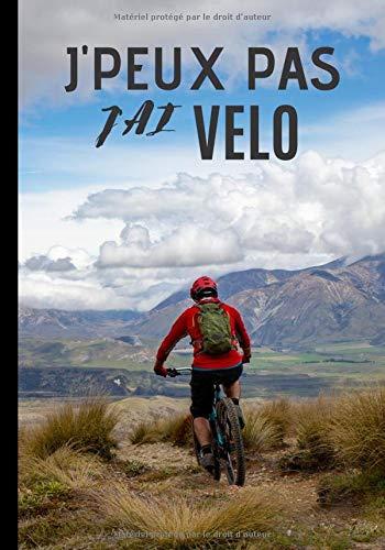J'peux pas j'ai vélo: Cahier de notes pour passionné et amateur de vélo - passion de vtt, descente| 100 pages au format 7*10 pouces