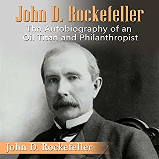 John D. Rockefeller     The Autobiography of an Oil Titan and Philanthropist              By:                                                                                                                                 John D. Rockefeller                               Narrated by:                                                                                                                                 Kevin Theis                      Length: 3 hrs and 44 mins     23 ratings     Overall 4.4