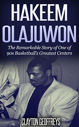 Hakeem Olajuwon: The Remarkable Story of One of 90s Basketball's Greatest Centers (Basketball Biography Books) (English Edition)