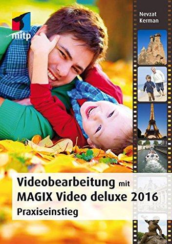 Videobearbeitung mit MAGIX Video Deluxe 2016 (mitp Grafik): Praxiseinstieg