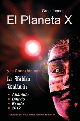 El Planeta X y La Conexion Con La Biblia Kolbrin: El Motivo Por El Cual La Biblia Kolbrin Es La Piedra Rosetta del Planeta X (Spanish Edition) by Greg Jenner(2011-05-18)