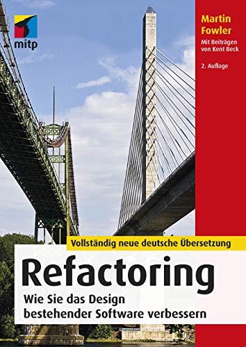 Refactoring: Wie Sie das Design bestehender Software verbessern (mitp Professional)
