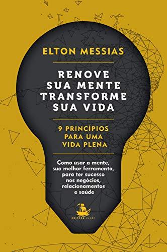 Renove sua mente. Transforme sua vida: 9 Princípios Para uma Vida Plena (Portuguese Edition)