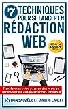 7 Techniques pour se Lancer en Rédaction Web: Transformez votre passion des mots en revenus grâce aux plateformes freelance