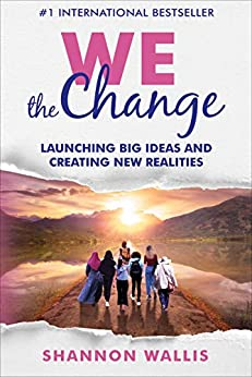WE the Change: Launching Big Ideas and Creating New Realities by [Shannon Wallis]