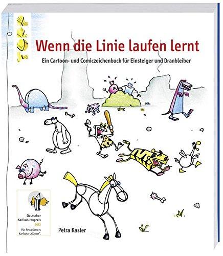Wenn die Linie laufen lernt: Ein Cartoon- und Comiczeichenbuch für Einsteiger und Dranbleiber