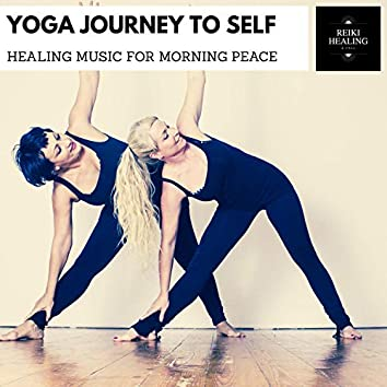 Yoga Journey To Self - Healing Music For Morning Peace
