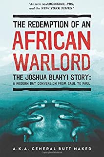 The Redemption of an African Warlord: The Joshua Blahyi Story   a.k.a General Butt Naked