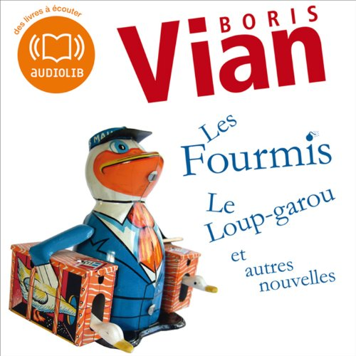 Les Fourmis, Le Loup-garou et autres nouvelles                   By:                                                                                                                                 Boris Vian                               Narrated by:                                                                                                                                 François Marthouret,                                                                                        Thibault de Montalembert                      Length: 2 hrs and 8 mins     Not rated yet     Overall 0.0