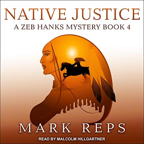 Native Justice     A Zeb Hanks Mystery, Book 4              By:                                                                                                                                 Mark Reps                               Narrated by:                                                                                                                                 Malcolm Hillgartner                      Length: 6 hrs and 39 mins     Not rated yet     Overall 0.0