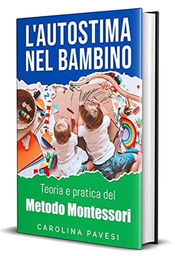 L'AUTOSTIMA NEL BAMBINO : Teoria e pratica del Metodo Montessori