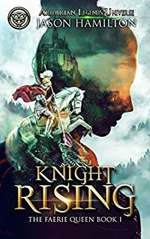 Knight Rising (The Faerie Queen Book 1) by [Jason Hamilton]