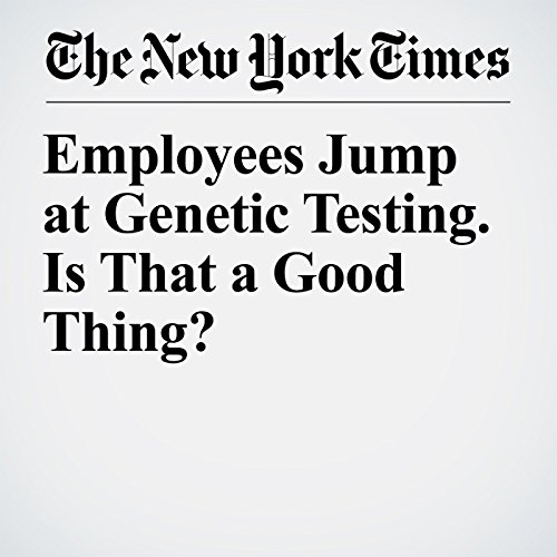 Employees Jump at Genetic Testing. Is That a Good Thing? copertina