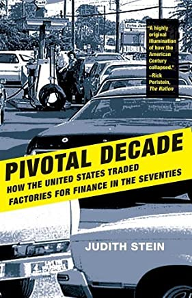 Pivotal Decade: How the United States Traded Factories for Finance in the Seventies by Judith Stein(2011-09-13)