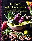 In Love with Ayurveda: Ein Kochbuch aber auch meine Liebeserklärung an Ayurveda