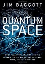Quantum Space - Loop Quantum Gravity and the Search for the Structure of Space, Time, and the Universe de Jim Baggott