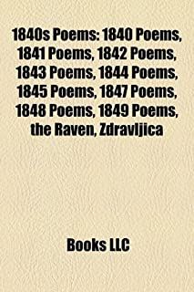 1840s Poems: 1840 Poems, 1841 Poems, 1842 Poems, 1843 Poems, 1844 Poems, 1845 Poems, 1847 Poems, 1848 Poems, 1849 Poems, t...