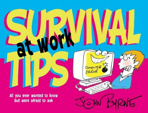 Survival Tips at Work: All You Ever Wanted to Know But Were Afraid to Ask