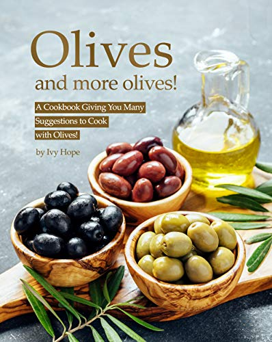 Olives and More Olives!: A Cookbook...