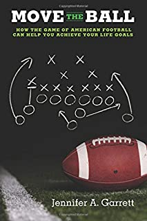Move the Ball: How the Game of American Football Can Help You Achieve Your Life Goals (Second Edition)
