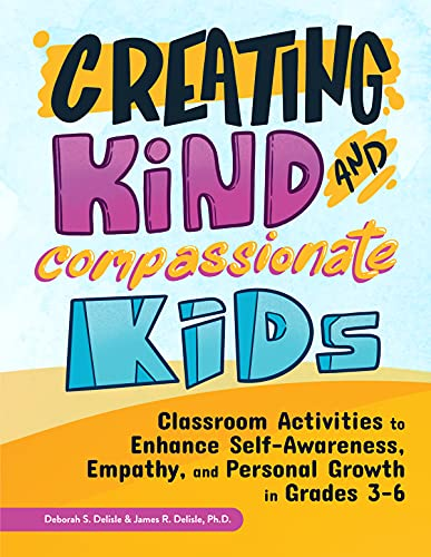 Creating Kind and Compassionate Kids: Classroom Activities to Enhance Self-Awareness, Empathy, and Personal Growth in Grades 3-6