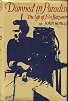 Damned in Paradise: The life of John Barrymore 0689108141 Book Cover