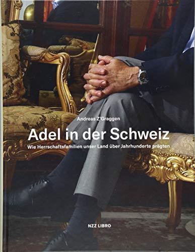 Adel in der Schweiz: Wie Herrschaftsfamilien unser Land über Jahrhunderte prägten