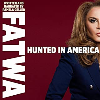 Fatwa: Hunted in America                   By:                                                                                                                                 Pamela Geller                               Narrated by:                                                                                                                                 Pamela Geller                      Length: 9 hrs and 26 mins     21 ratings     Overall 4.7