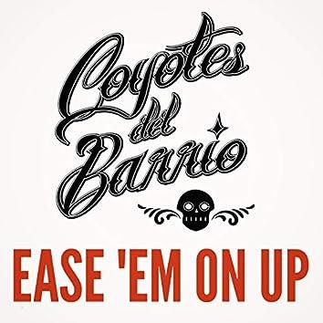 Ease 'em on Up