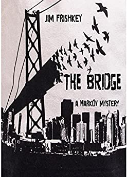 THE BRIDGE (MARKOV SERIES Book 5) by [James Frishkey]