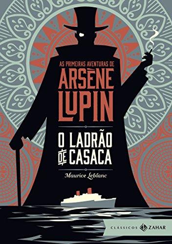 O ladrão de casaca: edição bolso de luxo (Clássicos Zahar): As primeiras aventuras de Arsène Lupin