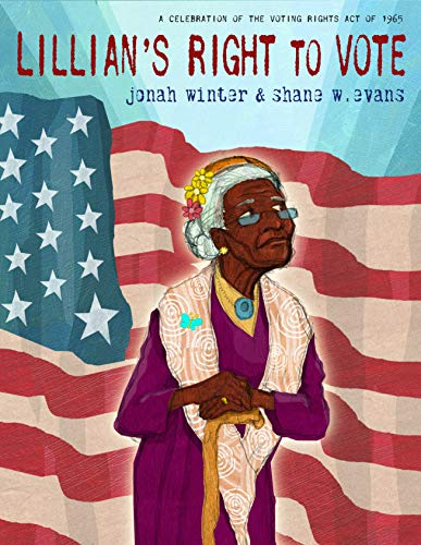 Lillian's Right to Vote: A Celebration of the Voting Rights Act of 1965 by [Jonah Winter, Shane W. Evans]